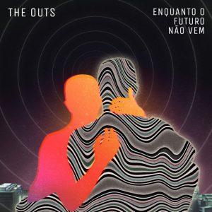 the outs – Enquanto o Futuro Não Vem